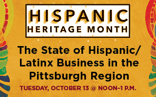 Hispanic Heritage Month: The State of Hispanic/Latinx Business in the Pittsburgh Region